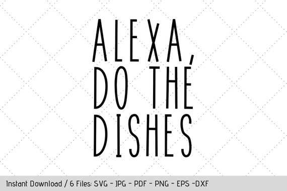 Alexa Do The Dishes Svg Design For Tea Towel Dish Cloth Diy Vinyl Decals By Werk It Girl Supply Catch My Party