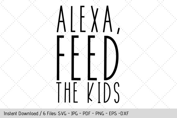 Alexa Feed The Kids Svg Design For Dish Towel Tea Cloth Decal Diy Vinyl Decals By Werk It Girl Supply Catch My Party