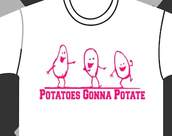 87ae37b09 Potatoes Gonna Potate T-shirt Haters are always going to hate so let them!  You rock this cool T in 10 different colors & a custom option