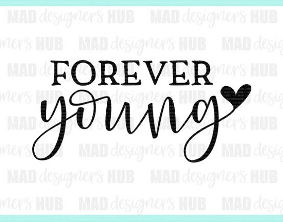 Forever Young Svg Cute And Funny Quotes Svg Digital Design Print In Svg Dxf Jpeg And Png
