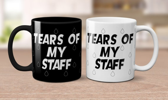 Tears Of My Staff Mug Employer Gift Employer Humor Funny Mugs Mug Quotes