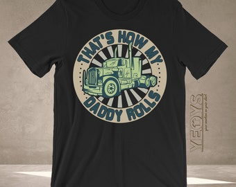 fdadf9c0 Trucker Daddy Shirt - Graphic Tee Gift For Funny Truck Driver Quotes &  Truck Driver Jokes - That's How My Daddy Rolls Tshirt Unisex