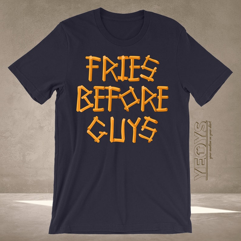 Fries Before Guys Shirt - Graphic Tee Gift For Burger Fries, Fast Food  Toys, French Fries Costume & Food Quotes - French Fries Tshirt Unisex