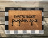 Hope You Brought Pumpkin Spice Fall Doormat - Funny Doormats - Autumn Welcome Mats - Autumn Home Decor
