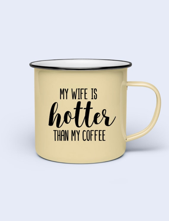 My Wife Is Hotter Than My Coffee Decal Couples Coffee Mug Etsy