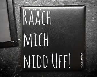 "Metal magnet ""Rääch mich nidd uff"""