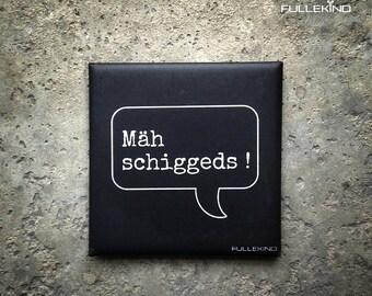 "Metal magnet ""Mäh schiggeds"""