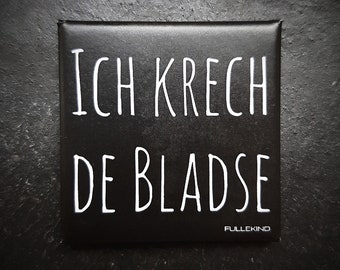 "Metal magnet ""Ich krech de Bladse"""