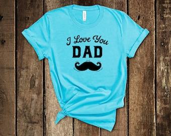 d66ebf46 Dad Shirt, I Love You Dad Shirt, Dad Tshirt, Dad Tee, Love Shirt, Father's  Day Shirt, Men's Shirts, Gift For Dad, Mustache Shirt, Mens Shirt