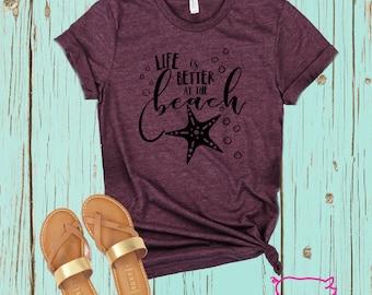 525b22f1c Beach Shirt, Life Is Better At The Beach Shirt, Beach Tshirt, Beach Tee,  Starfish Shirt, Starfish TShirt, Beach Life Shirt, Beach Life Tee
