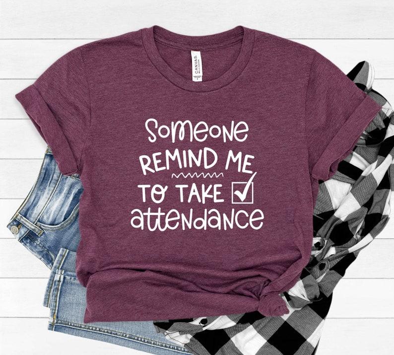 Teacher Shirt Someone Remind Me To Take Attendance Shirt image 0