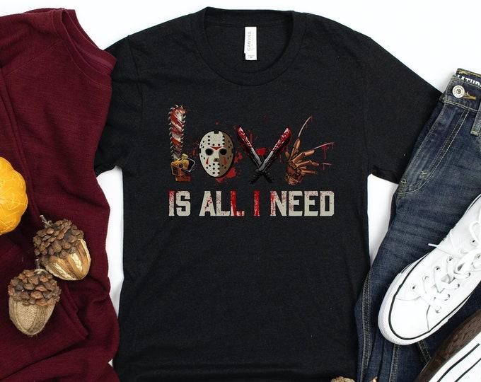 Love is All I Need, Horror Tee, Halloween Shirt