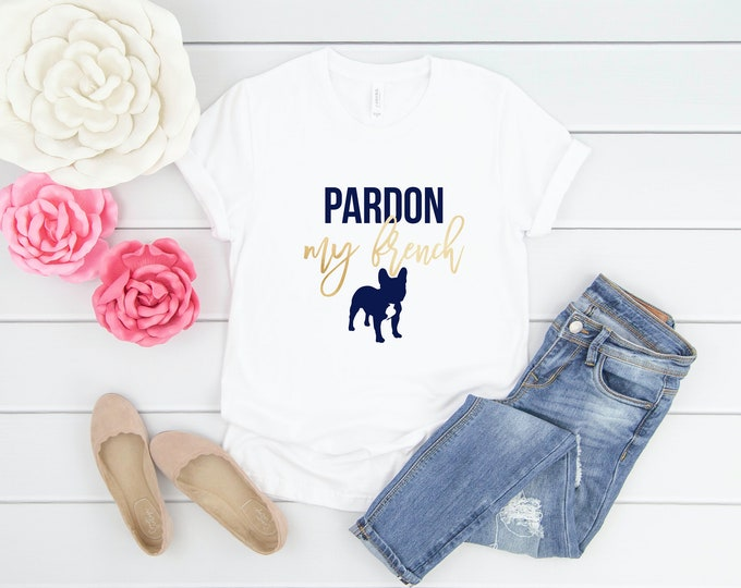 Pardon My French, French Bulldog, Short Sleeve Shirt, 4 Colors Available