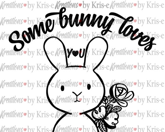 Bunny Svg Some Bunny Loves You Easter Rabbits Love Shirt Etsy