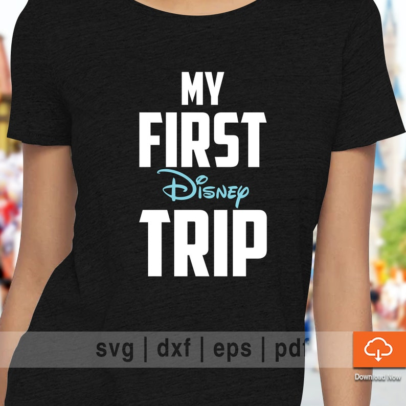 2d4364b3e6c9e My First Disney Trip T shirt Design SVG Cutting Files - Cute Disney SVG Cut  Files for Cricut and Cameo Silhouette Make Your Own Shirt