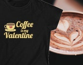 Coffee Is My Valentine Women's Tee, Coffee Lover's T-Shirt, Valentine Day Gift Ideas, Single Valentine Gift Idea, Gifts For Girlfriend