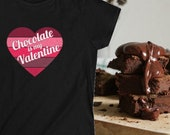 Chocolate Is My Valentine Women's Tee, Chocolate Lover's T-Shirt, Valentine Day Gift Ideas, Single Valentine Gift Idea, Gifts For Girlfriend