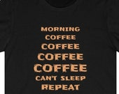 Morning Coffee Can't Sleep Repeat T-Shirt, Coffee Lover T-Shirt, Funny Coffee Gift Idea, Running On Caffeine, Coffee Enthusiast, Coffee Fans