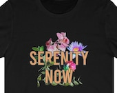 Serenity Now T-Shirt, Funny Birthday Shirt, Funny Anniversary Gift Idea, TV Show Fan, TV Show T-Shirt, Popular 90's Show, TV Show Character