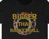 Bigger Than Basketball T-Shirt, Basketball Player T-Shirt, Basketball Fan Shirt, Basketball Gift, Sports Tees, BBall T-Shirt, Streetball