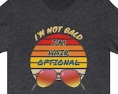 I'm Not Bald T-Shirt, Balding Gag Gift T-Shirt, Funny Dad Bald Joke Shirt, Fitness T-Shirt, Funny Husband T-Shirt, Sexy Bald Man, Bald Quote