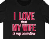Wife Is My Valentine Unisex T-Shirt, Valentine Day Gift Ideas, Gift For Wife, Gift For Husband, Cute Valentine Gift Idea,  Funny Valentine