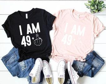 0dd1ebe19 I am 49 + Middle Finger, I am 49 Plus Middle Finger, Birthday Shirt Women,  50th Gift Ideas