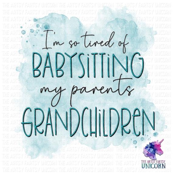 I'm Tired of Babysitting my Parents Grandchildren | Etsy