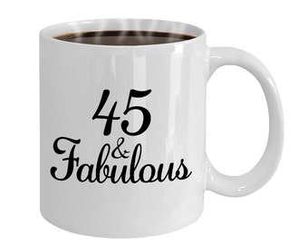 45 And Fabulous Since 1973 Mug At 45th Birthday Ideas Year Old Gifts For Women Funny Coffee Cup Yr