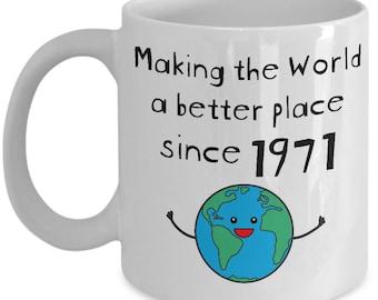 Making The World A Better Place Since 1971 Coffee Mug