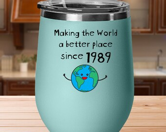 Making The World A Better Place Since 1989 Wine Tumbler