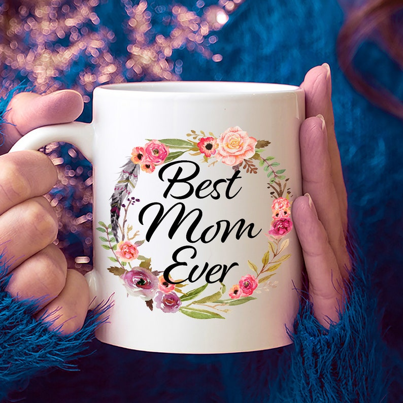 Best Mom Ever Coffee Mug Gift For Mother Mothers