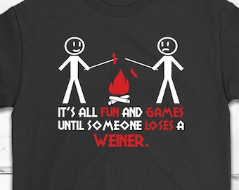2adff88a343c It's All Fun And Games Until Someone Loses A Weiner Funny Adult T-Shirt  Gift - Funny Humor Shirt - Funny Camping Shirt - Unisex Shirt