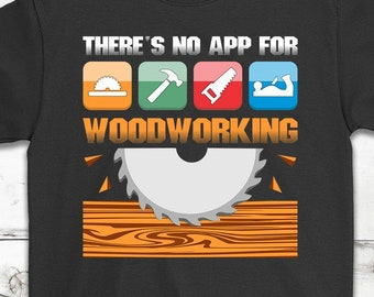 There s No App For Woodworking Funny T-Shirt Gift - Carpentry Carpenter  Shirt - Wood Master - Wood Worker Gift - Father s Day Gift b395902d825b