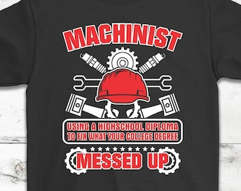 78750d8d2 Funny Sarcastic Machinist T-Shirt Gift || Gifts For Machinists || Proud  Machinise Shirt || Sarcasm Rude Shirt || Funny Humor Shirt || Unisex