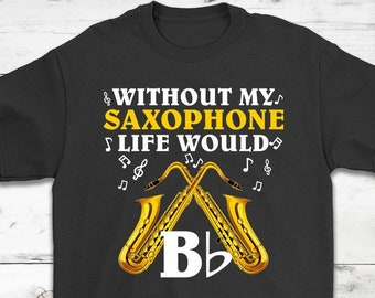 Us Without The Saxophone Life Would Bb Standard Unisex T-shirt