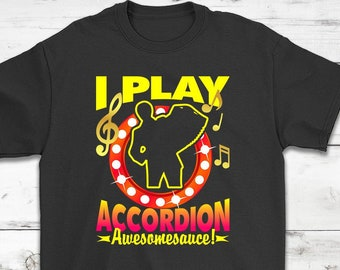 5ca8fcfd I Play Accordion <Awesomesauce> T-Shirt Gift || Funny Accordion T-Shirt  Gift || Music Lovers T-Shirt || Music Instrument T-Shirt