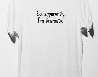 ef3d897b5 So, apparently i'm dramatic t shirt funny women gifts friend tshirt  birthday gifts women graphic tee ladies gifts teen shirt sayings tumblr