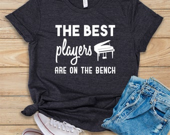 144ee6d4b6 The Best Players Are On The Bench / Shirt / Tank Top / Hoodie / Piano Player  / Pianist / Jazz Player / Pianist Gift / Grand Piano