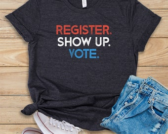 7197ac7c Register Show Up Vote / Shirt / Tank Top / Hoodie / Voter Registration /  Election Day Shirt / Register To Vote / Vote Shirt / Vote Tee