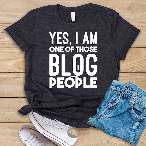 Yes I Am One Of Those Blog People / Shirt / Tank Top / Hoodie