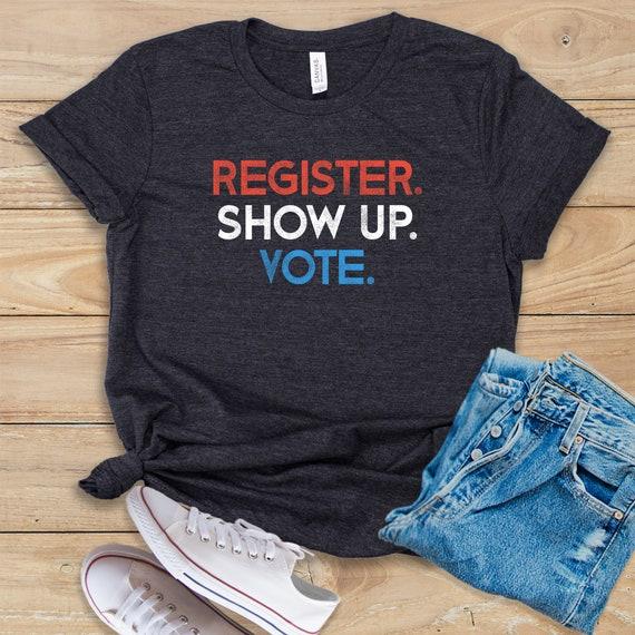 2dfac35dd2 Register Show Up Vote / Shirt / Tank Top / Hoodie / Voter Registration /  Election Day Shirt / Register To Vote / Vote Shirt / Vote Tee