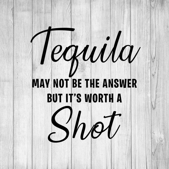 Tequila Is Worth A Shot Svg Cinco De Mayo Svg Food And Wine Fiesta Svg Funny Sayings Humorous Quotes Cricut File Cut Out
