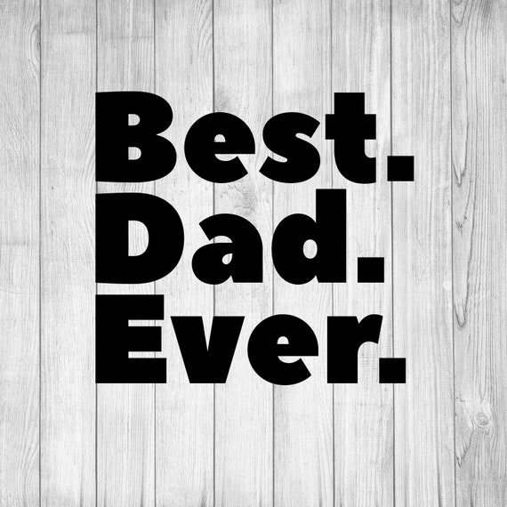 Best Dad Ever Svg Fathers Day Father S Day Gift Etsy