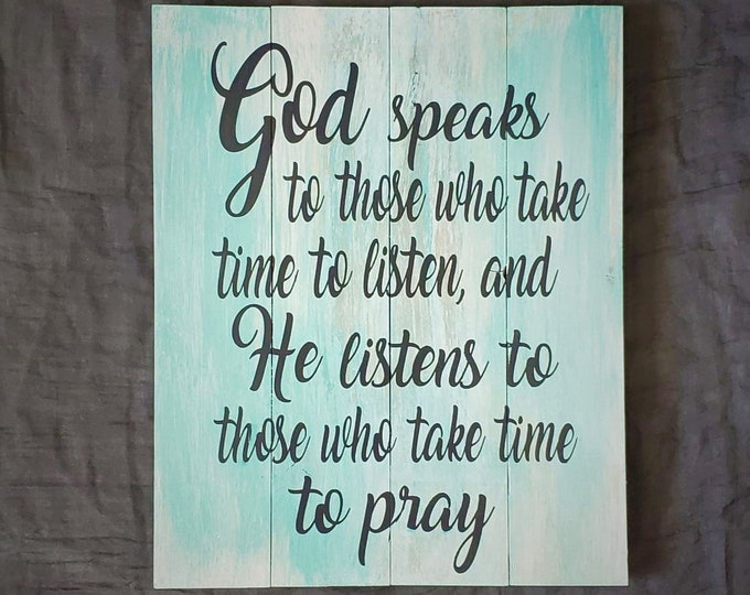 God Speaks to those who take time to listen - God Quote Sign - Prayer Quote Sign - Gift for Mom - Gift for Grandma