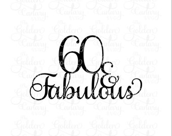 60 And Fabulous Cake Topper Svg Dxf Png Svg Cutting File Etsy