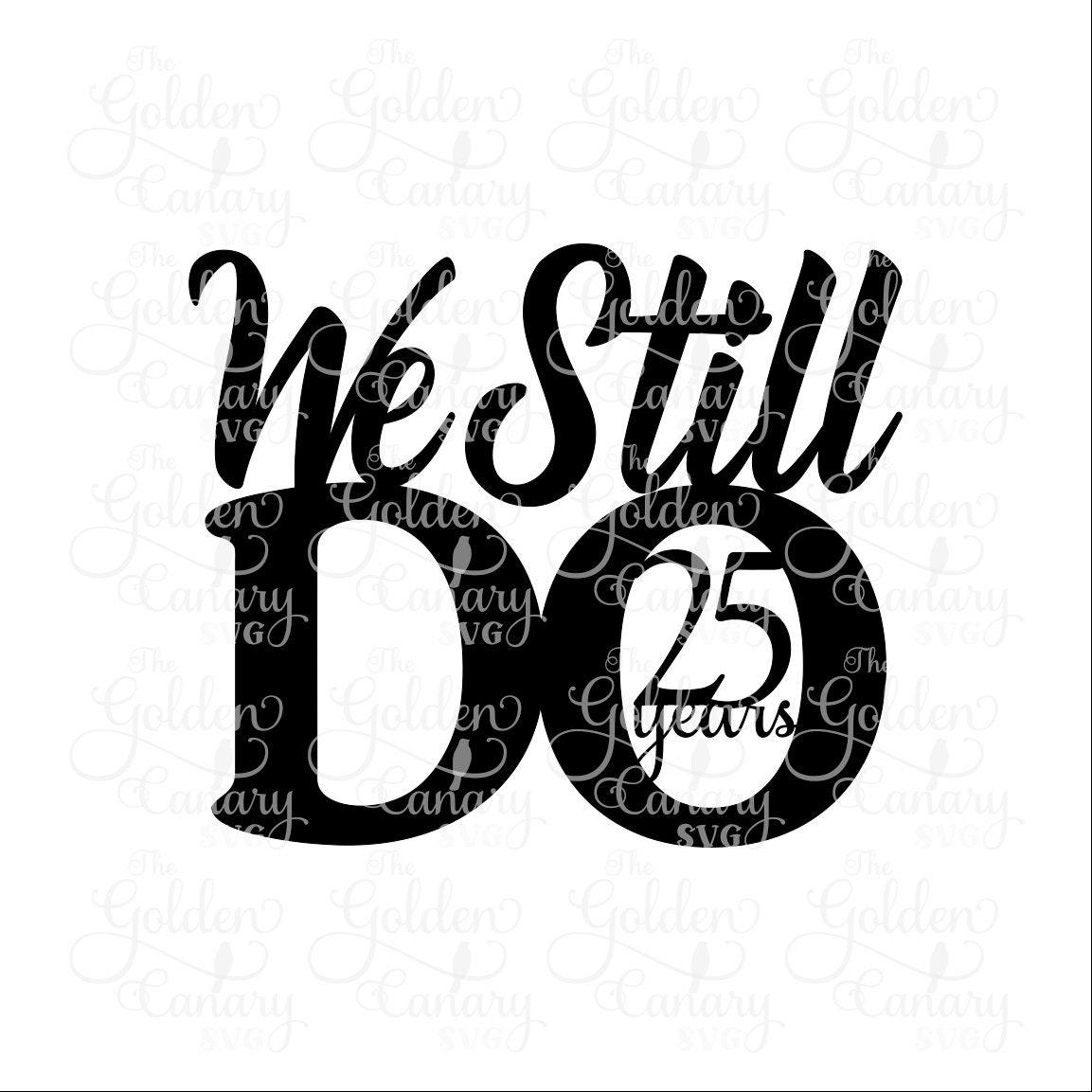 We Still Do 25 Years Cake Topper 25 Year Anniversary Cake