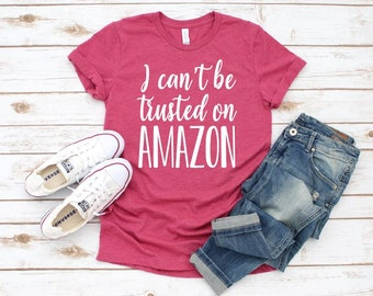 381efa03 Women's I Can't Be TRUSTED On AMAZON Tee T-Shirt Funny Humor Graphic Tee  Plus Size shirts avail S-4XL