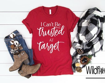 be1bd7899e5 Women s I Can t Be TRUSTED At TARGET Tee T-Shirt Funny Humor Graphic Tee  Plus Size Tee t-shirts avail S-4XL 3X 3XL 4X 4XL