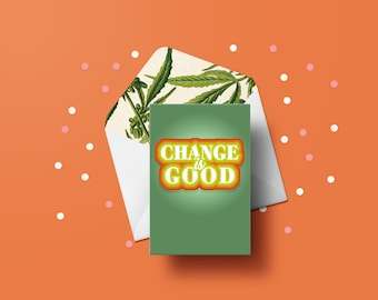 Change is Good Greeting Card - Inspirational Card, Pot Plant, Weed, Cannabis Leaves, Adult Cards